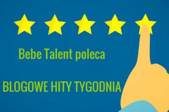 Bebe Talent poleca: BLOGOWE HITY TYGODNIA #4
